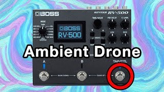 Boss RV 500 is an Ambient Drone Machine!