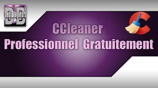 [CRACK] Comment avoir gratuitement CCleaner Profesionnel, Logiciel de nettoyage ! [HD] & [FR]