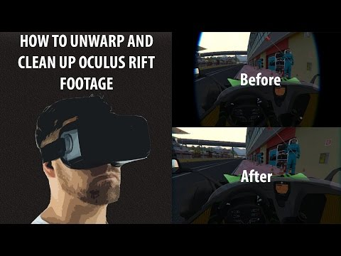 How To Record and Clean Up Oculus Rift Footage - Unwarp and Chromatic Aberration Removal