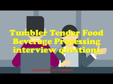 Tumbler Tender Food Beverage Processing interview questions