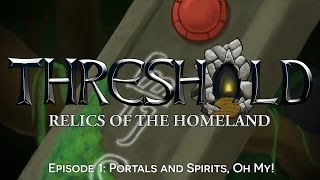THRESHOLD Relics of the Homeland Episode 1: Portals and Spirits, Oh My!