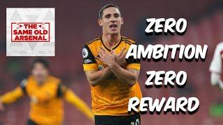 Arsenal 12 Wolves | Zero Ambition Zero Return | The Same Old Arsenal Podcast.