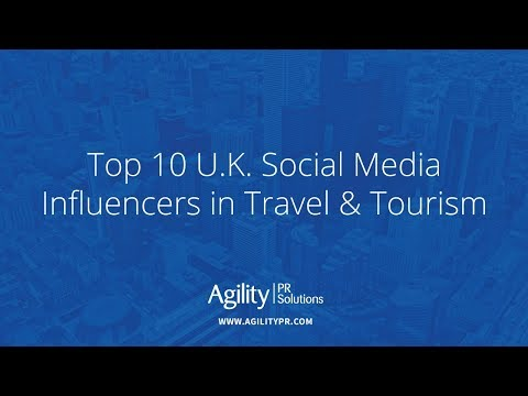 Top 10 U.K. social media influencers in Travel & Tourism - Agility PR Solutions