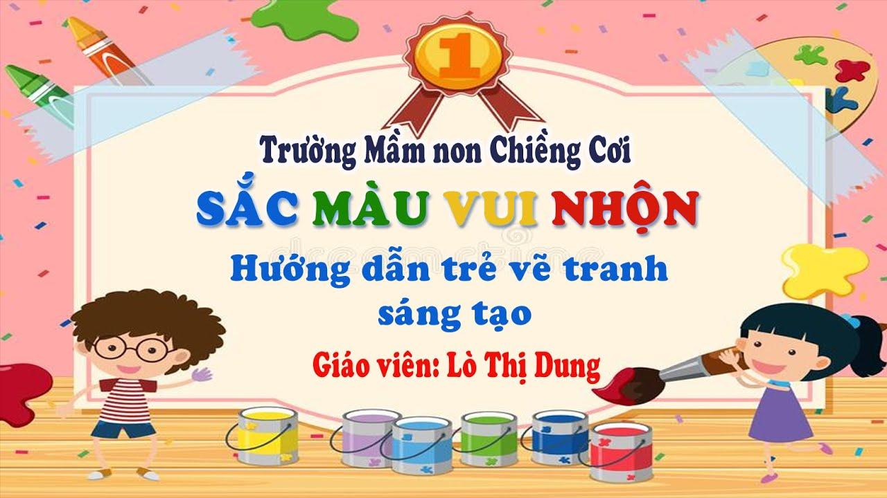 Sắc màu vui nhộn (HD trẻ vẽ tranh sáng tạo) – GV: Thùy Dung – Trường MN Chiềng Cơi – TP Sơn La
