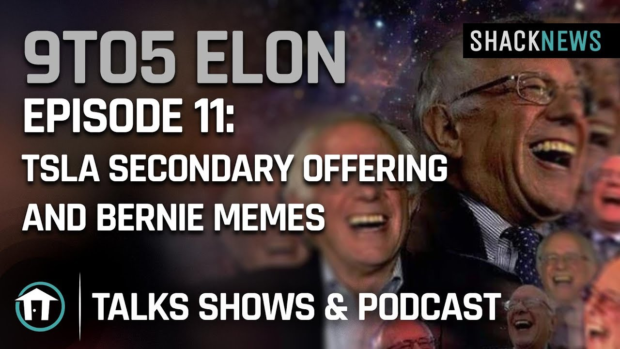 9to5 Elon Episode 11 Tsla Secondary Offering And Bernie Memes