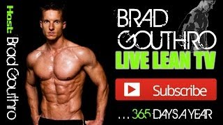 Best Fitness & Nutrition Show Ever! LIVE LEAN TV Hosted By: Brad Gouthro