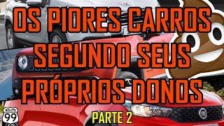 OS PIORES CARROS SEGUNDO SEUS PRÓPRIOS DONOS (PARTE 2)