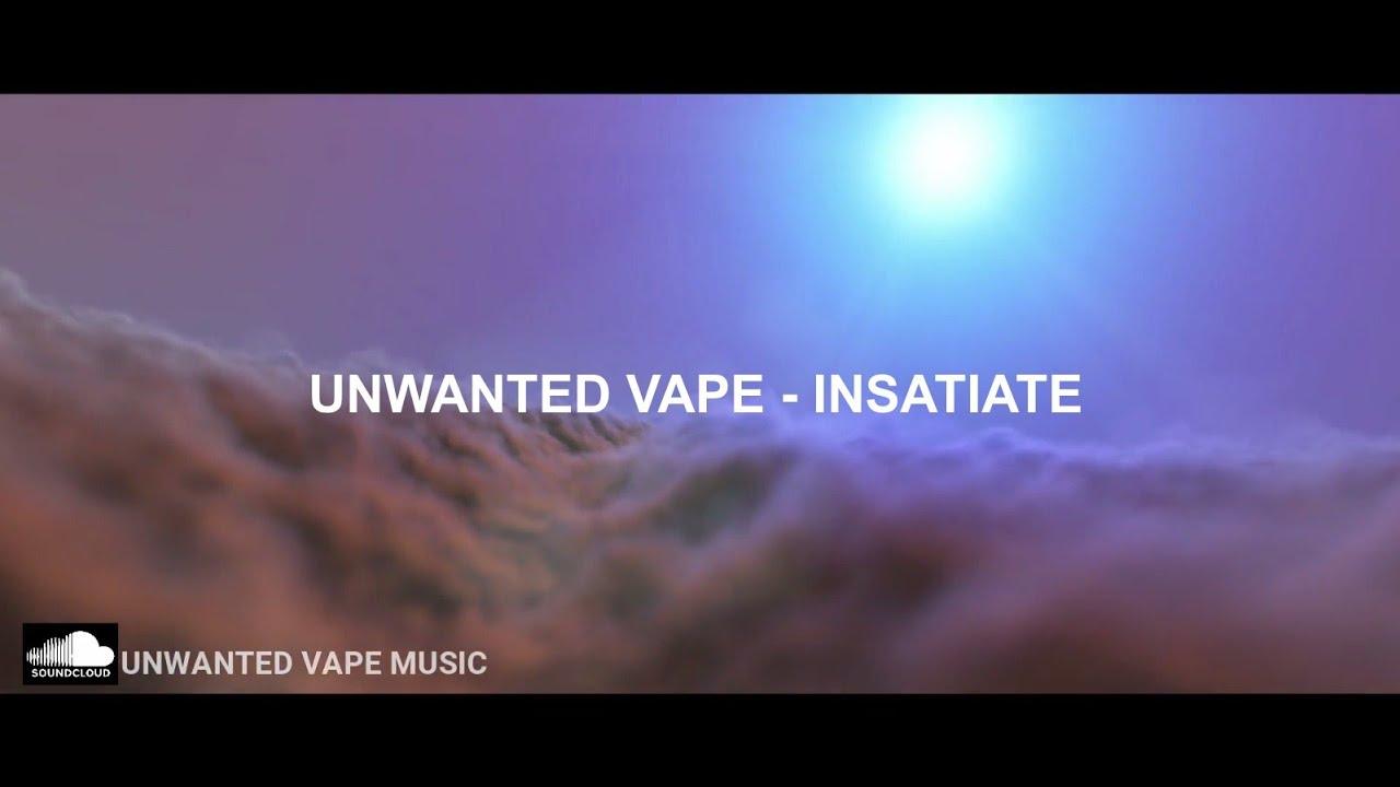 Unwanted Vape -  Insatiate (Original mix)