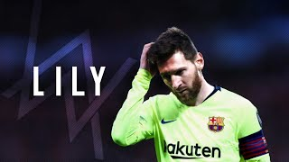 Lionel Messi•Lily•Alan Walker,K-391 & Emelie Hollow•Skills & Goals[]2019