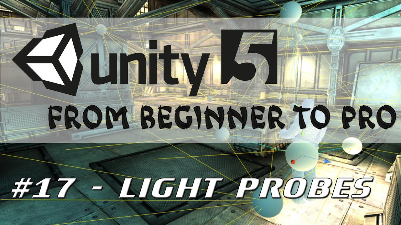 Unity 5 - From Beginner to Pro #17 - Light Probes