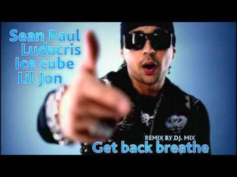 SeanPaul ft Ludacris,Ice cube,Lil JonGet back Breathe remix  DjMIX 20112012