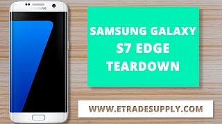 How to Disassemble/Teardown Galaxy S7 Edge for Screen, Battery, Charging Port Replacement