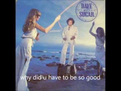 Dave & Sugar - Why Did You Have To Be So Good
