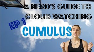 A nerd's guide to cloud watching - EP1 - Cumulus