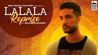 La La La (Reprise) Arjun Kanungo | Bilal Saeed