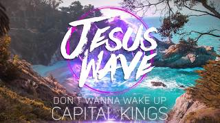 Capital Kings - Don't Wanna Wake Up (Official Music)