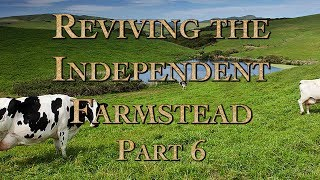 Reviving the Independent Farmstead Part 6