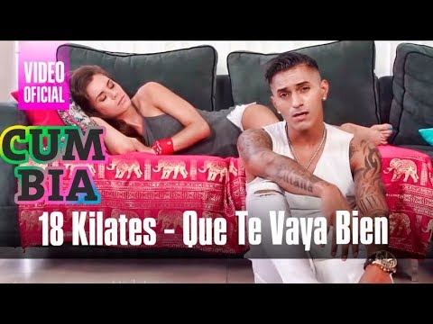 18 Kilates - Que Te Vaya Bien (VideoClip Oficial - Enero 2017)