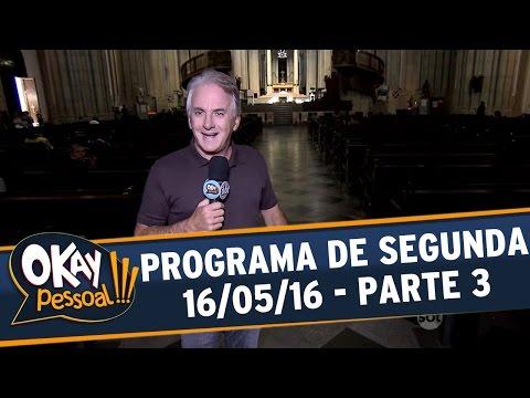Okay Pessoal!!! (16/05/16) - Segunda - Parte 3