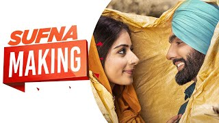 Making of The Soul of SUFNA | Ammy Virk | Tania | Jagdeep Sidhu | Jaani | B Praak | Punjabi Movies