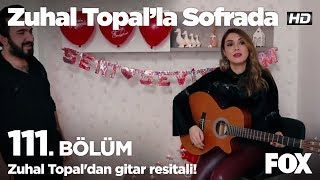 Zuhal Topal'dan gitar resitali! Zuhal Topal'la Sofrada 111. Bölüm