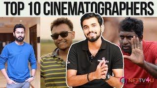 Top 10 Cinematographer I Senthil Kumar I G.K. Vishnu I Sathyan Sooryan I Selvakumar Sk | Nettv4u
