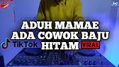DJ ADUH MAMAE ADA COWOK BAJU HITAM REMIX VIRAL TIKTOK TERBARU FULL BASS
