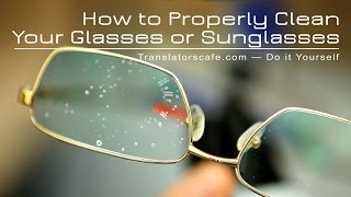 How to Properly Clean Your Glasses, Sunglasses or Camera Filters