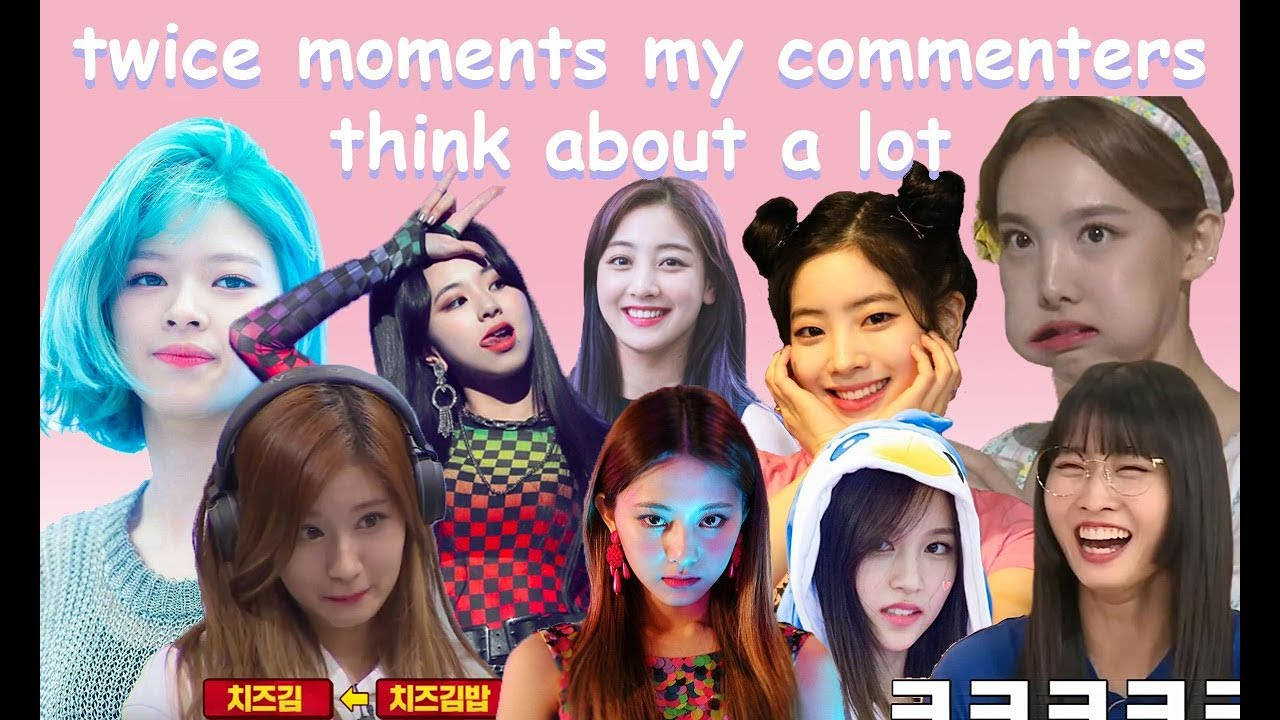 twice moments my commenters think about a lot