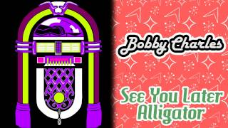 Bobby Charles - See You Later Alligator