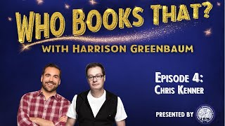 Who Books That? with Harrison Greenbaum, Ep. 4: CHRIS KENNER (w/ surprise guest MIKE REISS)