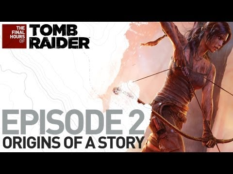 Tomb Raider - The Final Hours #2: Origins of a Story - 0 - Tomb Raider – The Final Hours #2: Origins of a Story
