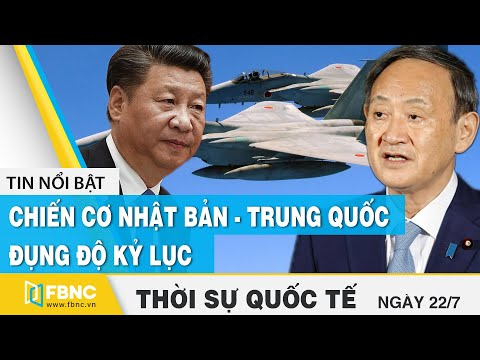 Thời sự quốc tế 22/7 | Chiến cơ Nhật Bản - Trung Quốc đụng độ kỷ lục | FBNC