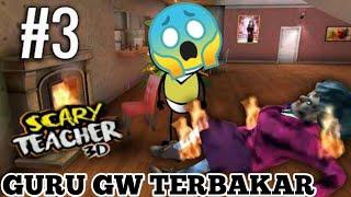 GURUKU TERBAKAR ~ SCARY TEACHER 3D PART 3