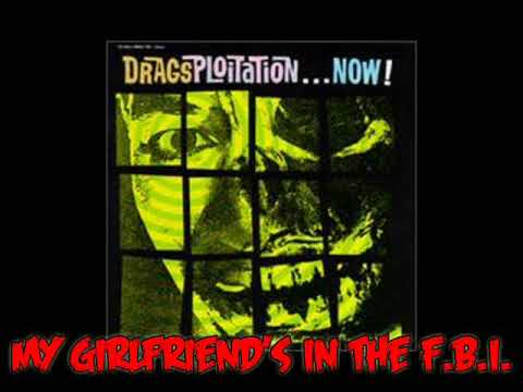 The Drags - My Girlfriend's In The F.B.I.