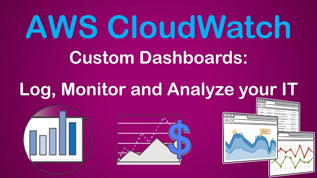 AWS CloudWatch Custom Dashboards | Log, Monitor and Analyze your IT with  Amazon CloudWatch