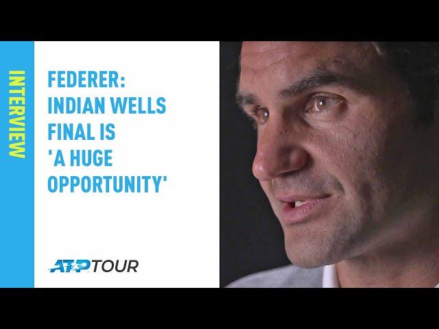 Federer: Indian Wells Final Is 'A Huge Opportunity'