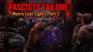 FASCISTS FAILURE! - Metro Last Light Playthrough (PC) Very High Settings | Part 2