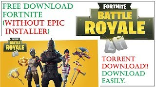 torrent download(without epic installer) fortnite battle royale pc game