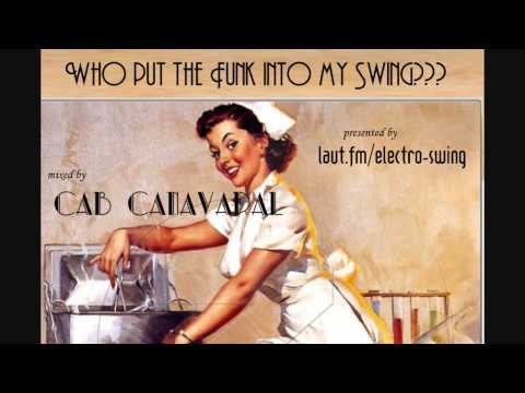 Who the F***put the Funk Into my Swing - Cab Canavaral Electro Swing DJ Mix