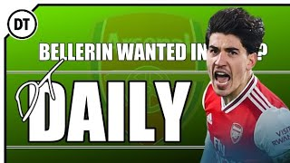 DT DAILY COULD BELLERIN BE ON HIS WAY TO INTER OR JUVENTUS