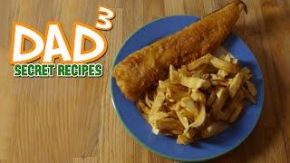 Dad³'s Secret Recipes! - Proper Fish and Chips!