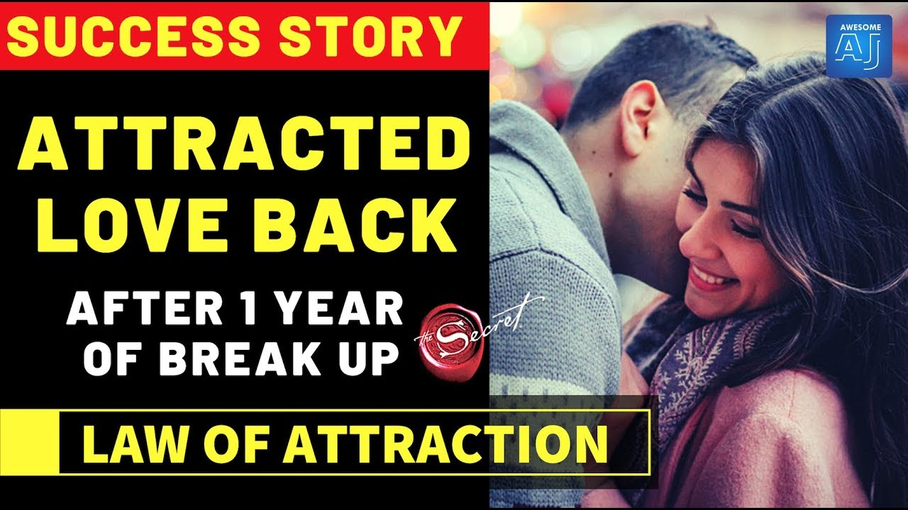 ATTRACTING LOVE BACK After 1 Year of Break Up [Law of Attraction Get Your  Ex Back Success Story]