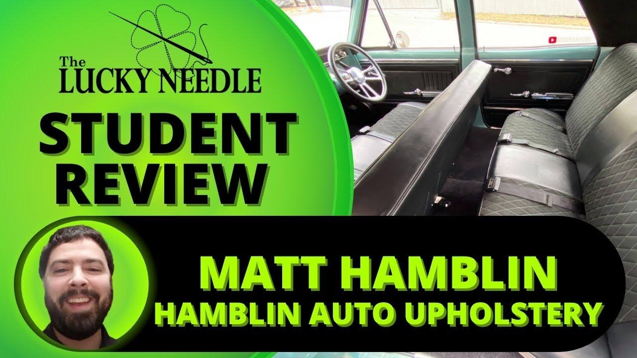 Lucky Needle Student Review! - Matt Hamblin - Hamblin Auto Upholstery