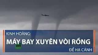 Kinh hoàng: Máy bay xuyên vòi rồng để hạ cánh | VTC1