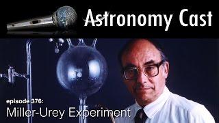 Astronomy Cast Ep. 376: Miller-Urey Experiment