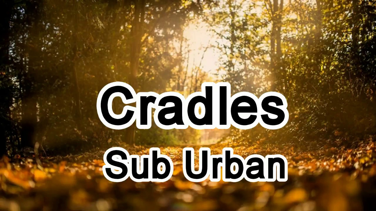 Cradles Sub Urban It S Hard To Breathe But That S Alright