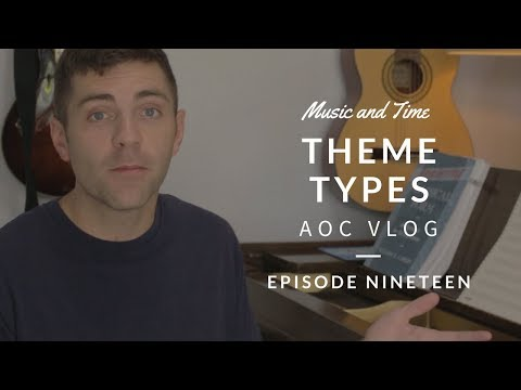 Music and Time: Theme Types - Art of Composing Daily Vlog: 019