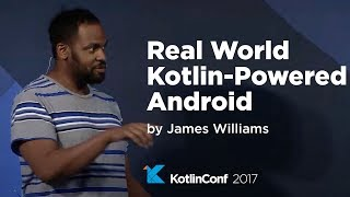 KotlinConf 2017 - Real World Kotlin-Powered Android by James Williams