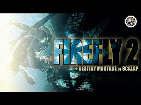 FIREFLY 2 – Destiny Montage by Scalap #MOTW